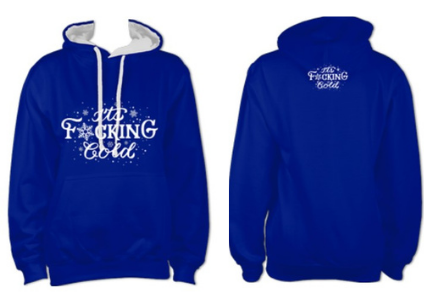 It's F*cking Cold Hoody £28